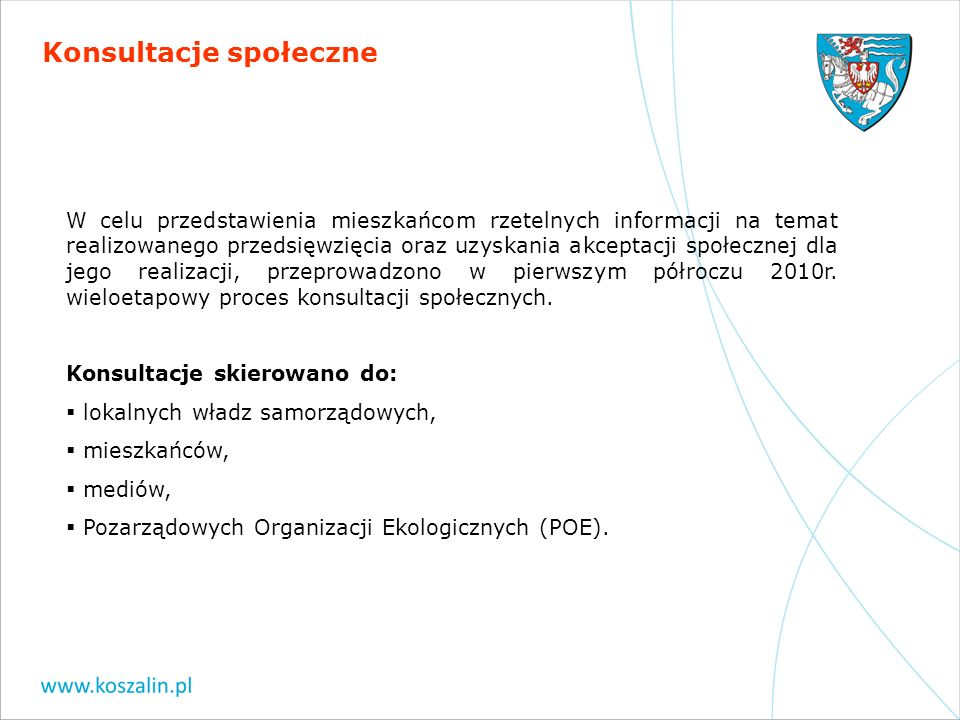 Konsultacje społeczne W celu przedstawienia mieszkańcom rzetelnych informacji na temat realizowanego przedsięwzięcia oraz uzyskania akceptacji społecz