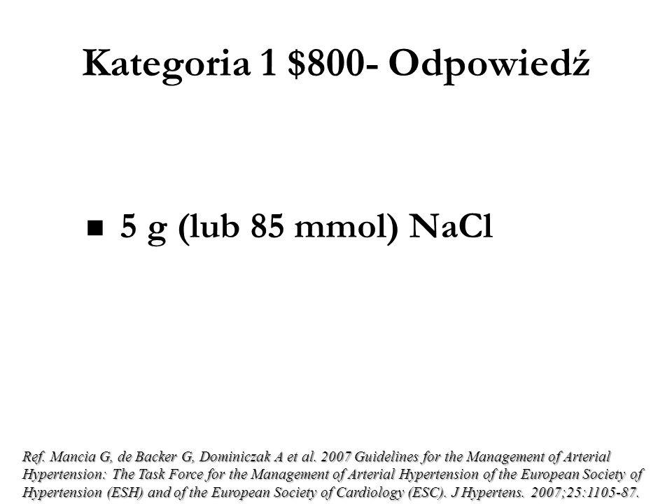 Kategoria 1 $600- Odpowiedź 1/3 do 2/3 Ref. Graham I, Atar D, Borch-Johnsen K et al. European guidelines on cardiovascular disease prevention in clini