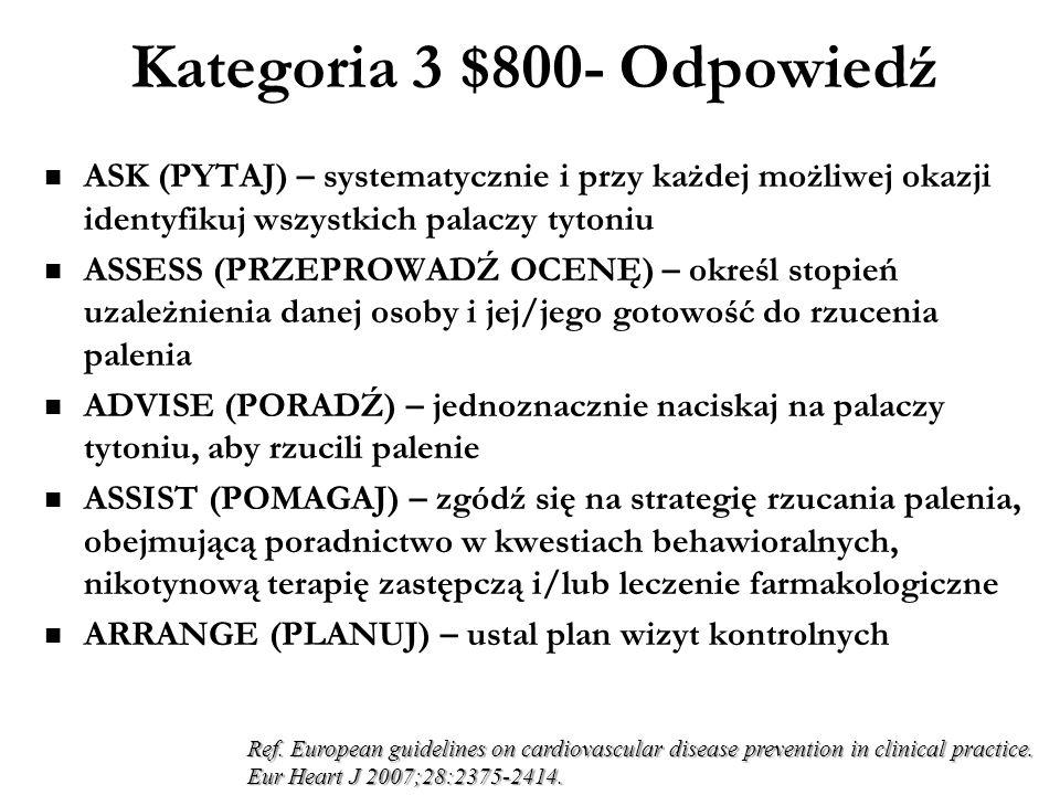 Kategoria 3 $600- Odpowiedź Nie Ref. Thomas R, Perera R. School-based programmes for preventing smoking. Cochrane Database Syst Rev. 2006 Jul 19;3:CD0