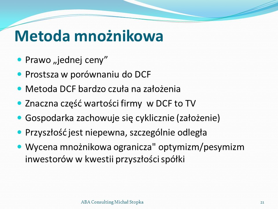 Metoda mnożnikowa Prawo jednej ceny Prostsza w porównaniu do DCF Metoda DCF bardzo czuła na założenia Znaczna część wartości firmy w DCF to TV Gospoda