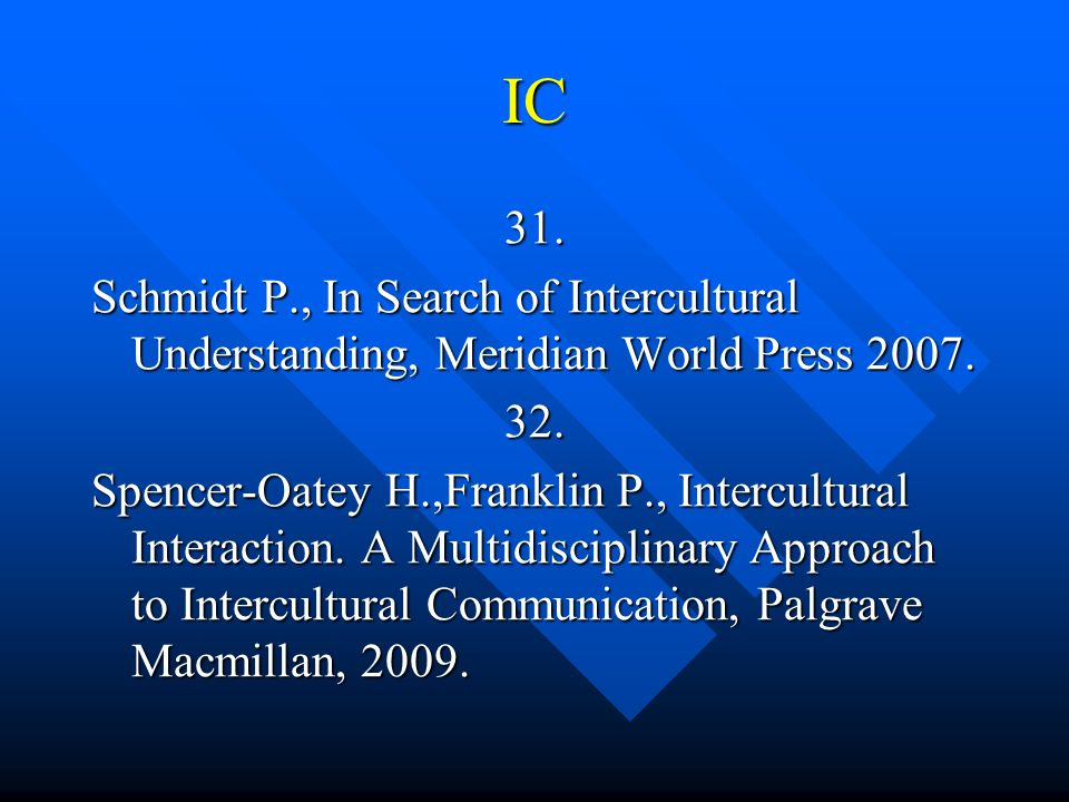 IC 31. Schmidt P., In Search of Intercultural Understanding, Meridian World Press 2007. 32. Spencer-Oatey H.,Franklin P., Intercultural Interaction. A