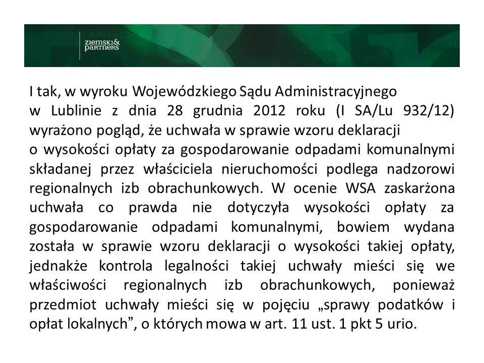 I tak, w wyroku Wojewódzkiego Sądu Administracyjnego w Lublinie z dnia 28 grudnia 2012 roku (I SA/Lu 932/12) wyrażono pogląd, że uchwała w sprawie wzo