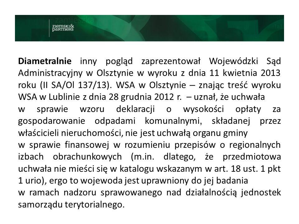 Diametralnie inny pogląd zaprezentował Wojewódzki Sąd Administracyjny w Olsztynie w wyroku z dnia 11 kwietnia 2013 roku (II SA/Ol 137/13). WSA w Olszt