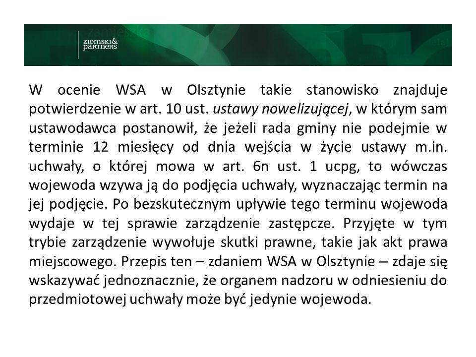 W ocenie WSA w Olsztynie takie stanowisko znajduje potwierdzenie w art. 10 ust. ustawy nowelizującej, w którym sam ustawodawca postanowił, że jeżeli r