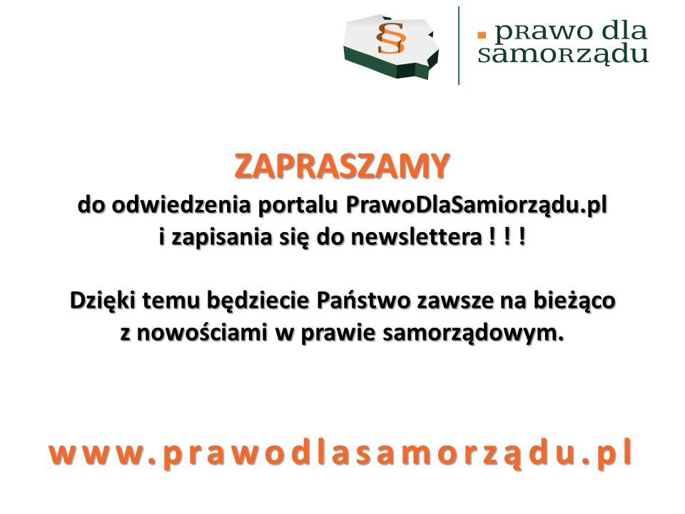 ZAPRASZAMY do odwiedzenia portalu PrawoDlaSamiorządu.pl i zapisania się do newslettera ! ! ! Dzięki temu będziecie Państwo zawsze na bieżąco z nowości