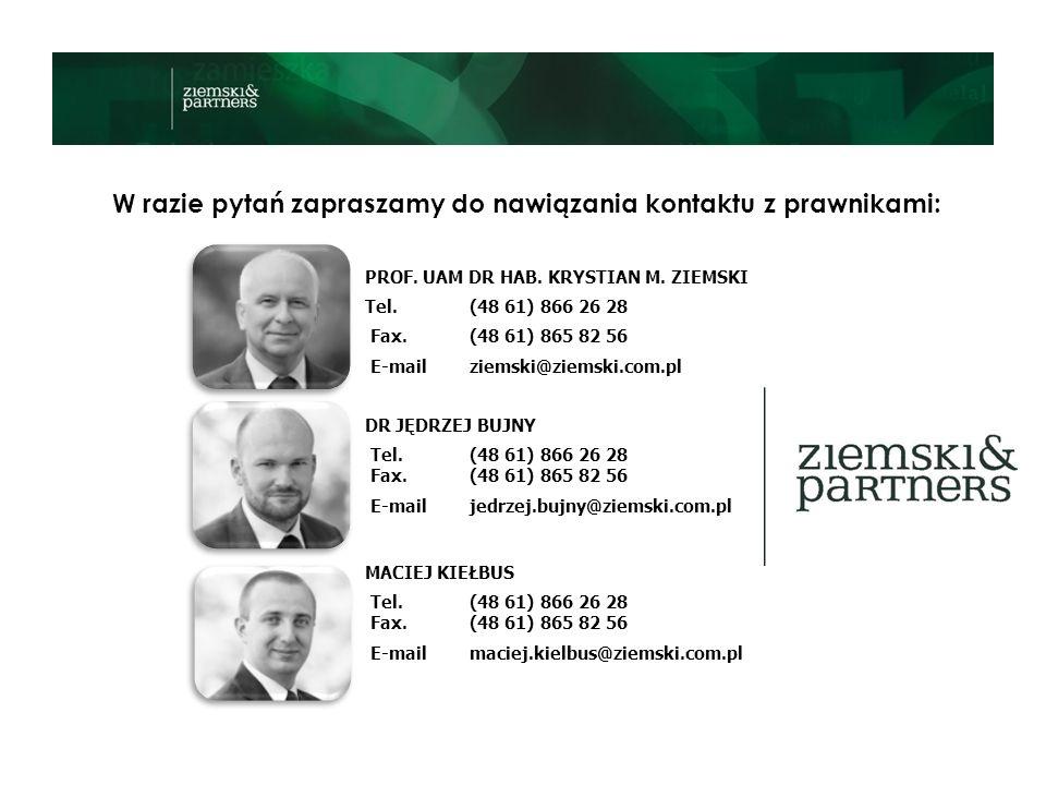 W razie pytań zapraszamy do nawiązania kontaktu z prawnikami: MACIEJ KIEŁBUS Tel. (48 61) 866 26 28 Fax. (48 61) 865 82 56 E-mail maciej.kielbus@ziems