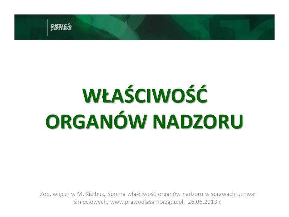 WŁAŚCIWOŚĆ ORGANÓW NADZORU Zob. więcej w M. Kiełbus, Sporna właściwość organów nadzoru w sprawach uchwał śmieciowych, www.prawodlasamorządu.pl, 26.06.