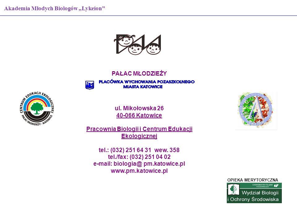 PAŁAC MŁODZIEŻY ul. Mikołowska 26 40-066 Katowice Pracownia Biologii i Centrum Edukacji Ekologicznej tel.: (032) 251 64 31 wew. 358 tel./fax: (032) 25