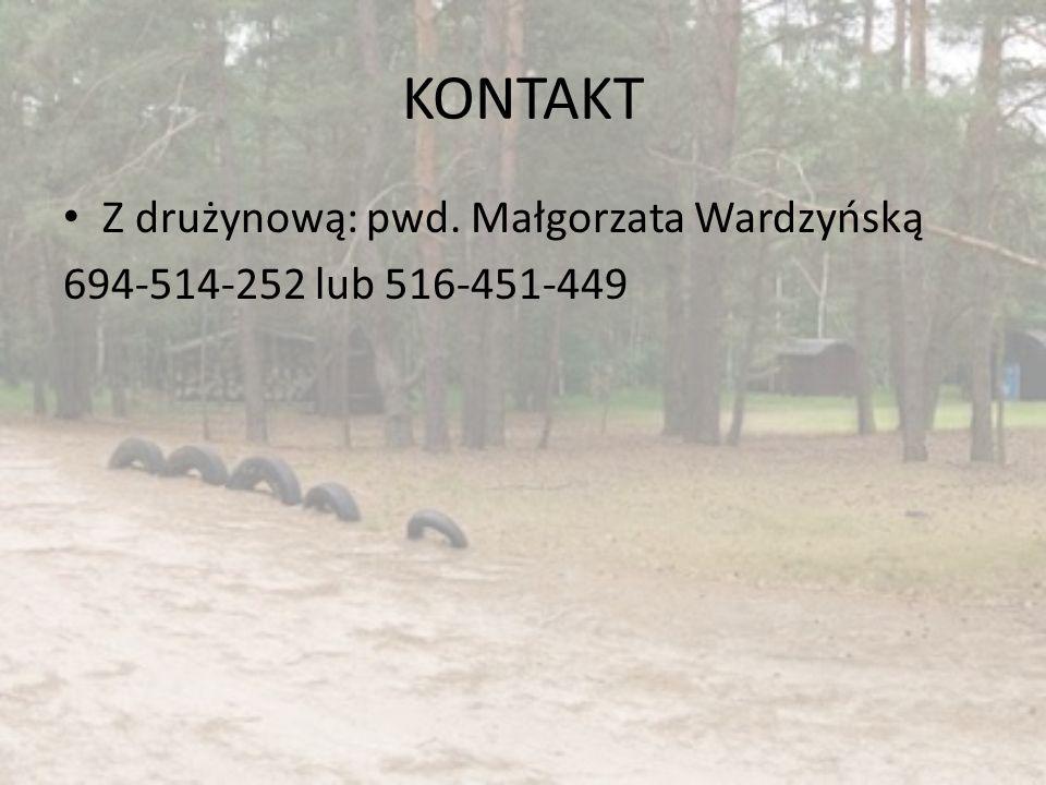 KONTAKT Z drużynową: pwd. Małgorzata Wardzyńską 694-514-252 lub 516-451-449
