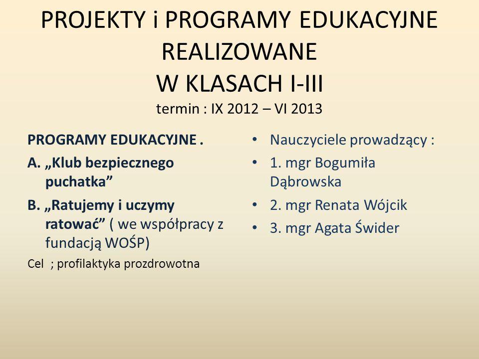 PROJEKTY i PROGRAMY EDUKACYJNE REALIZOWANE W KLASACH I-III termin : IX 2012 – VI 2013 PROGRAMY EDUKACYJNE. A. Klub bezpiecznego puchatka B. Ratujemy i
