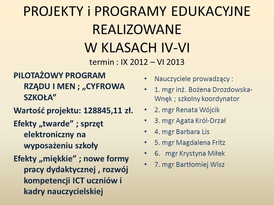 PROJEKTY i PROGRAMY EDUKACYJNE REALIZOWANE W KLASACH IV-VI termin : IX 2012 – VI 2013 PILOTAŻOWY PROGRAM RZĄDU I MEN ; CYFROWA SZKOŁA Wartość projektu
