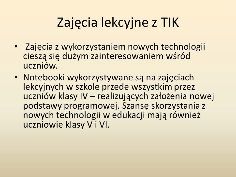 Zajęcia lekcyjne z TIK Zajęcia z wykorzystaniem nowych technologii cieszą się dużym zainteresowaniem wśród uczniów. Notebooki wykorzystywane są na zaj