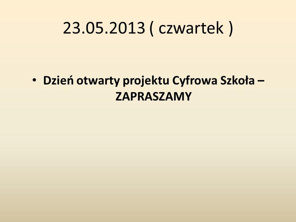 23.05.2013 ( czwartek ) Dzień otwarty projektu Cyfrowa Szkoła – ZAPRASZAMY