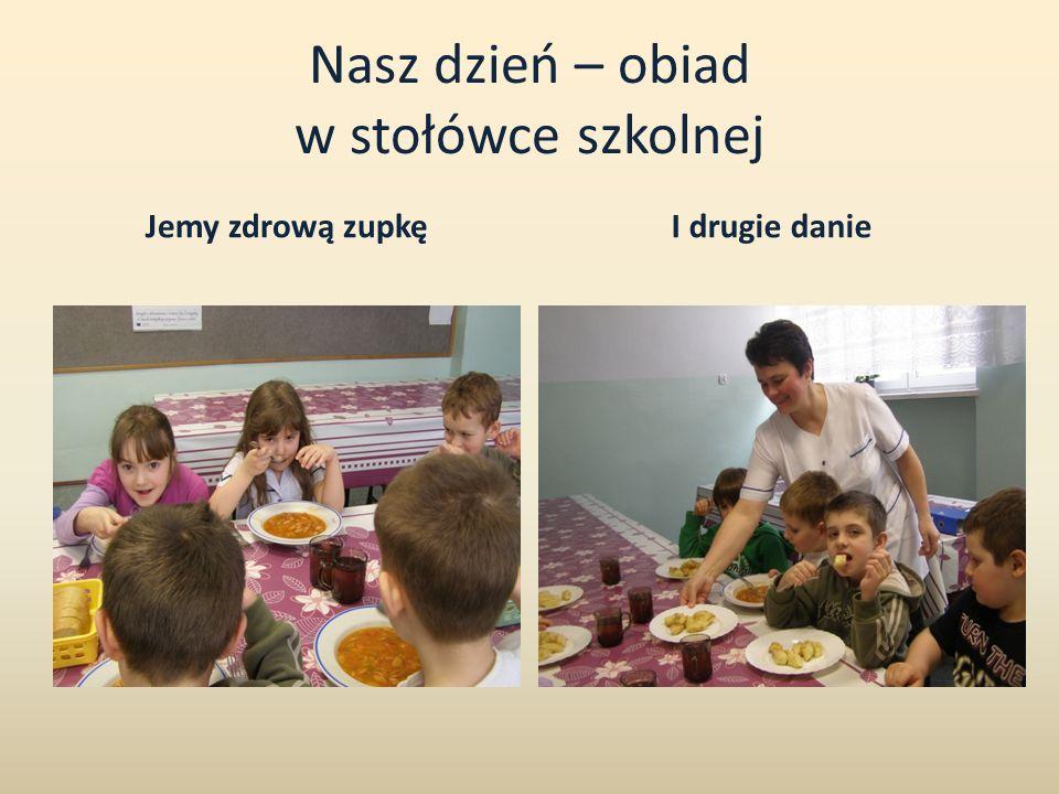 Nasz dzień – obiad w stołówce szkolnej Jemy zdrową zupkęI drugie danie