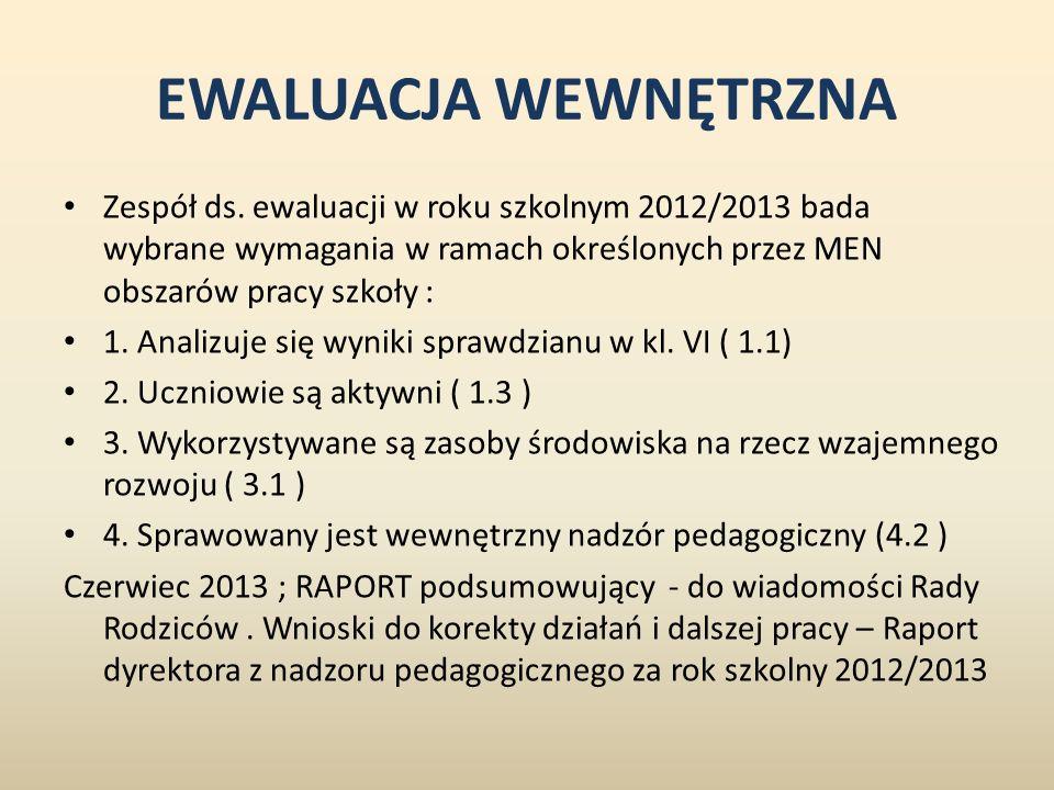 EWALUACJA WEWNĘTRZNA Zespół ds. ewaluacji w roku szkolnym 2012/2013 bada wybrane wymagania w ramach określonych przez MEN obszarów pracy szkoły : 1. A