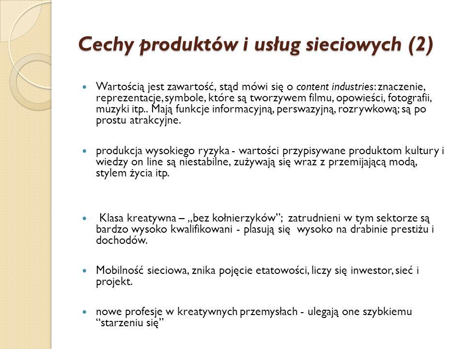 Cechy produktów i usług sieciowych (1) Ekonomia kreatywna czerpie z zasobów, które przyrastały przez stulecia jak rafa koralowa: religii, mitów, opowi