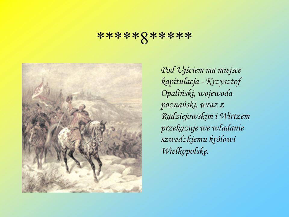 *****8***** Pod Ujściem ma miejsce kapitulacja - Krzysztof Opaliński, wojewoda poznański, wraz z Radziejowskim i Wirtzem przekazuje we władanie szwedz
