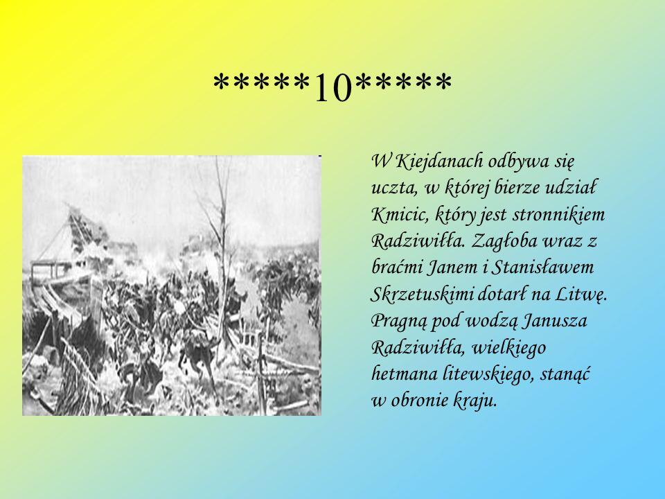 *****10***** W Kiejdanach odbywa się uczta, w której bierze udział Kmicic, który jest stronnikiem Radziwiłła. Zagłoba wraz z braćmi Janem i Stanisławe