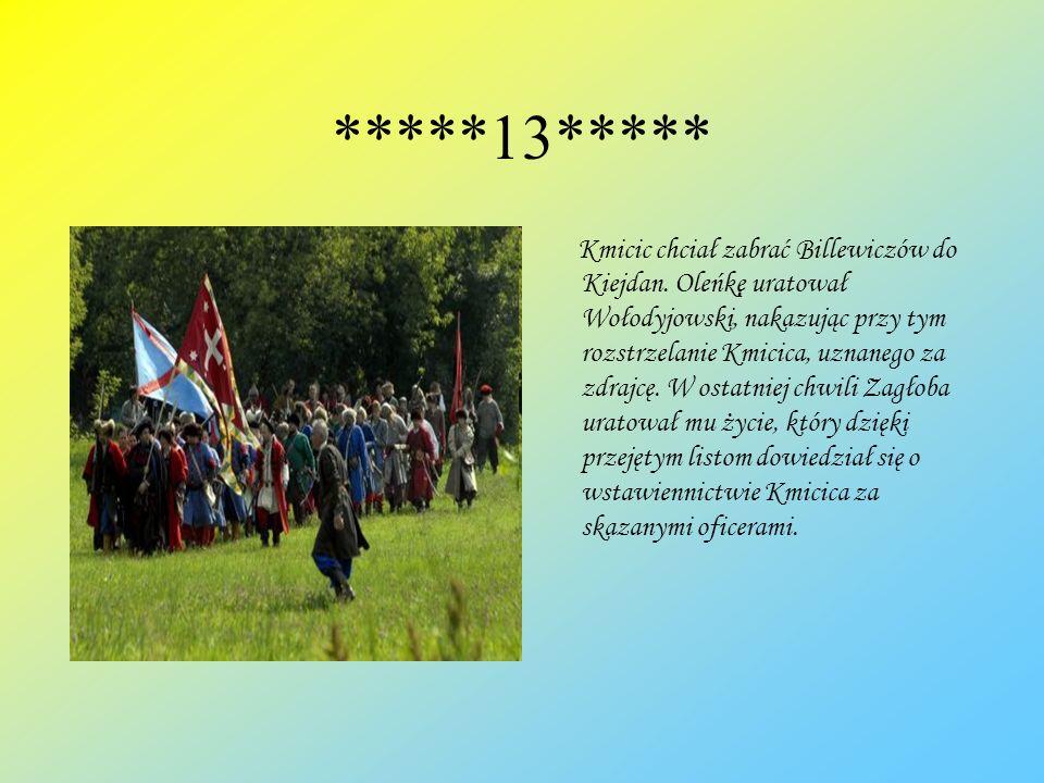 *****13***** Kmicic chciał zabrać Billewiczów do Kiejdan. Oleńkę uratował Wołodyjowski, nakazując przy tym rozstrzelanie Kmicica, uznanego za zdrajcę.