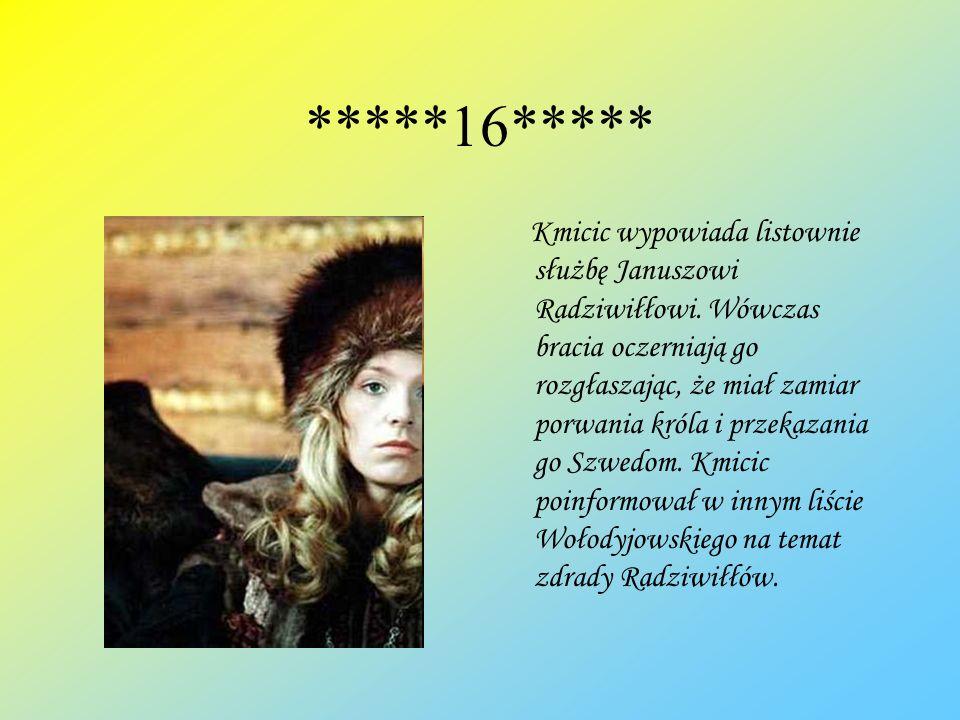 *****16***** Kmicic wypowiada listownie służbę Januszowi Radziwiłłowi. Wówczas bracia oczerniają go rozgłaszając, że miał zamiar porwania króla i prze