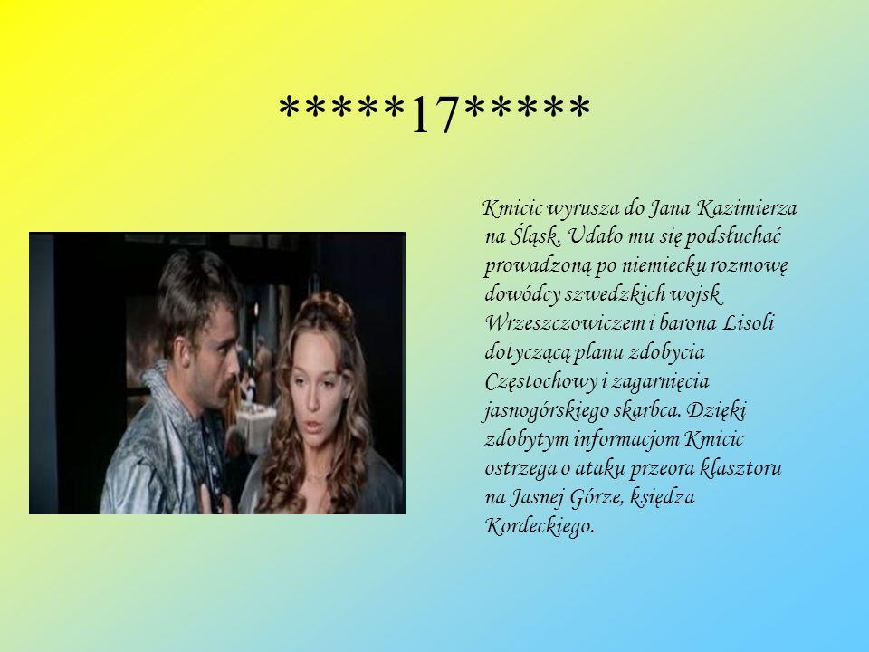 *****17***** Kmicic wyrusza do Jana Kazimierza na Śląsk. Udało mu się podsłuchać prowadzoną po niemiecku rozmowę dowódcy szwedzkich wojsk Wrzeszczowic