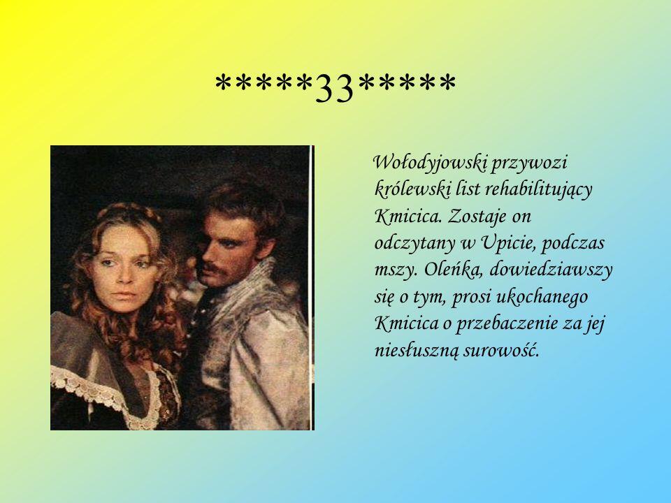 *****33***** Wołodyjowski przywozi królewski list rehabilitujący Kmicica. Zostaje on odczytany w Upicie, podczas mszy. Oleńka, dowiedziawszy się o tym