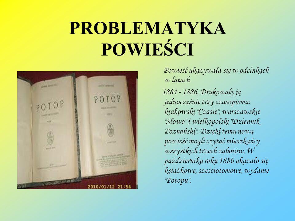 PROBLEMATYKA POWIEŚCI Powieść ukazywała się w odcinkach w latach 1884 - 1886. Drukowały ją jednocześnie trzy czasopisma: krakowski