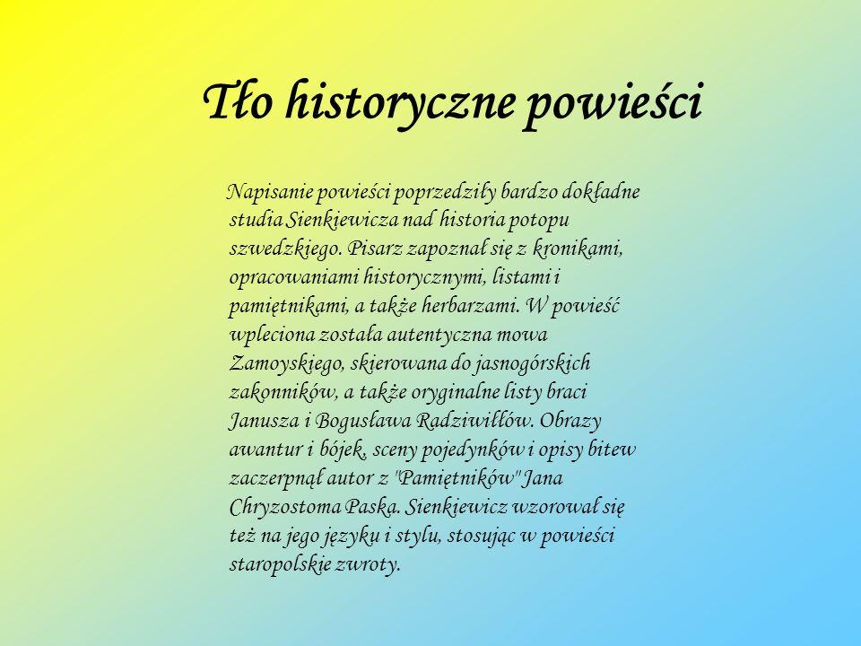 Tło historyczne powieści Napisanie powieści poprzedziły bardzo dokładne studia Sienkiewicza nad historia potopu szwedzkiego. Pisarz zapoznał się z kro