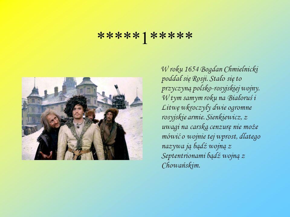 *****1***** W roku 1654 Bogdan Chmielnicki poddał się Rosji. Stało się to przyczyną polsko-rosyjskiej wojny. W tym samym roku na Białoruś i Litwę wkro