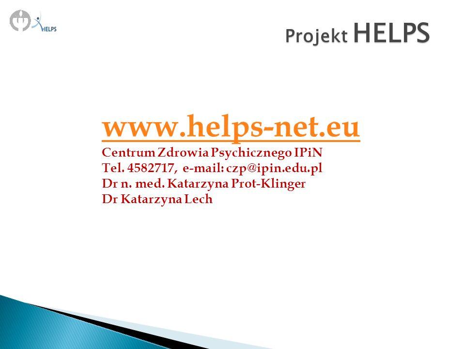 www.helps-net.eu Centrum Zdrowia Psychicznego IPiN Tel. 4582717, e-mail: czp@ipin.edu.pl Dr n. med. Katarzyna Prot-Klinger Dr Katarzyna Lech Projekt H