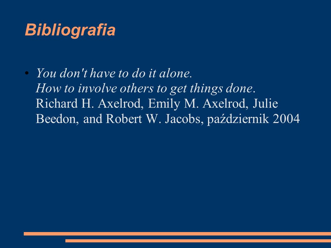 Bibliografia You don't have to do it alone. How to involve others to get things done. Richard H. Axelrod, Emily M. Axelrod, Julie Beedon, and Robert W