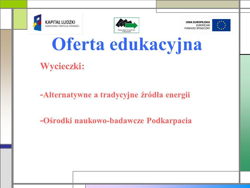 Oferta edukacyjna Wycieczki: - Alternatywne a tradycyjne źródła energii - Ośrodki naukowo-badawcze Podkarpacia