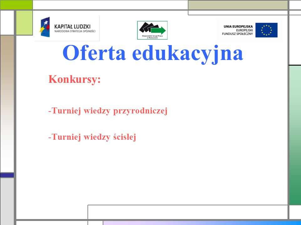 Oferta edukacyjna Konkursy: -Turniej wiedzy przyrodniczej -Turniej wiedzy ścisłej