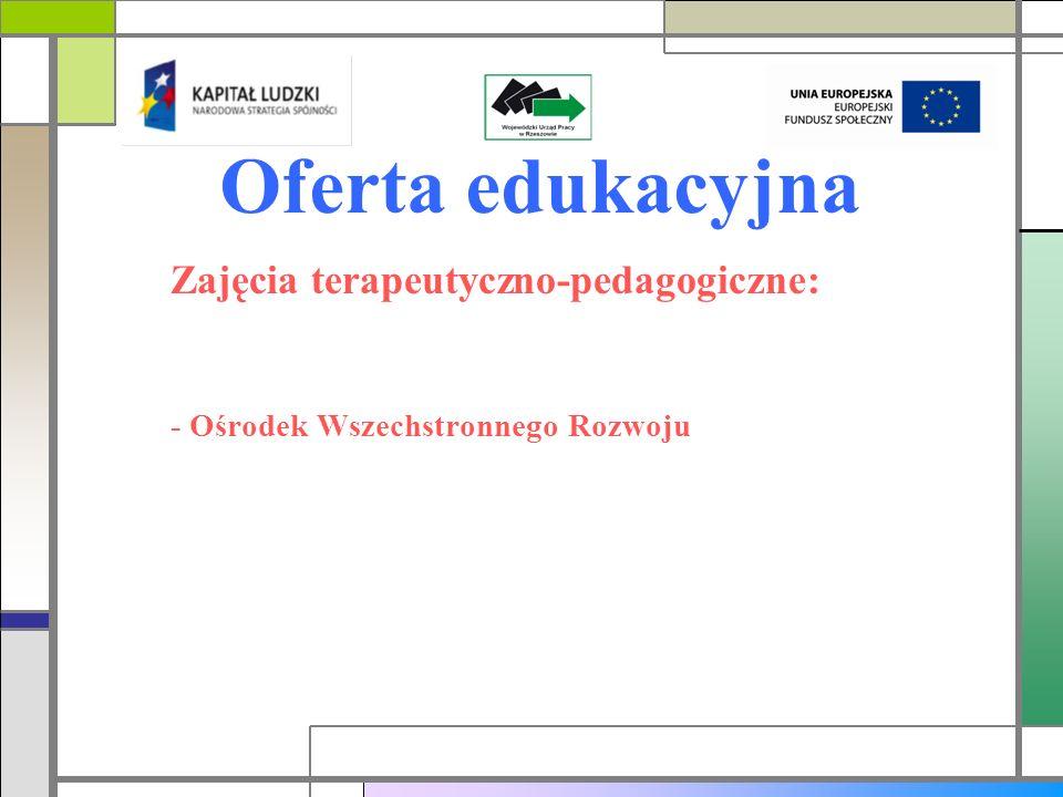 Oferta edukacyjna Zajęcia terapeutyczno-pedagogiczne: - Ośrodek Wszechstronnego Rozwoju