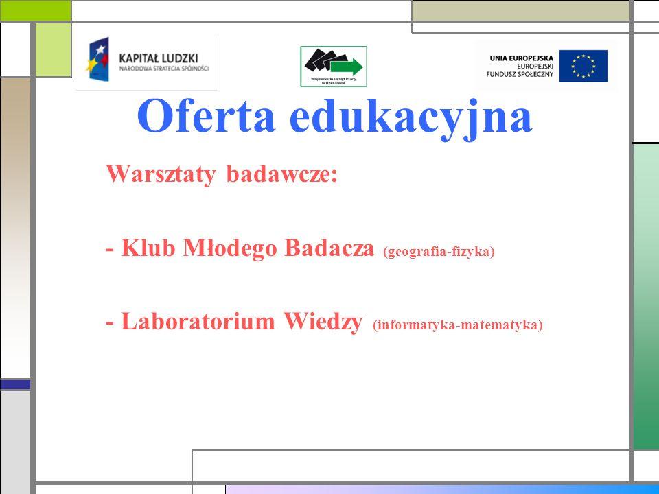 Oferta edukacyjna Warsztaty badawcze: - Klub Młodego Badacza (geografia-fizyka) - Laboratorium Wiedzy (informatyka-matematyka)