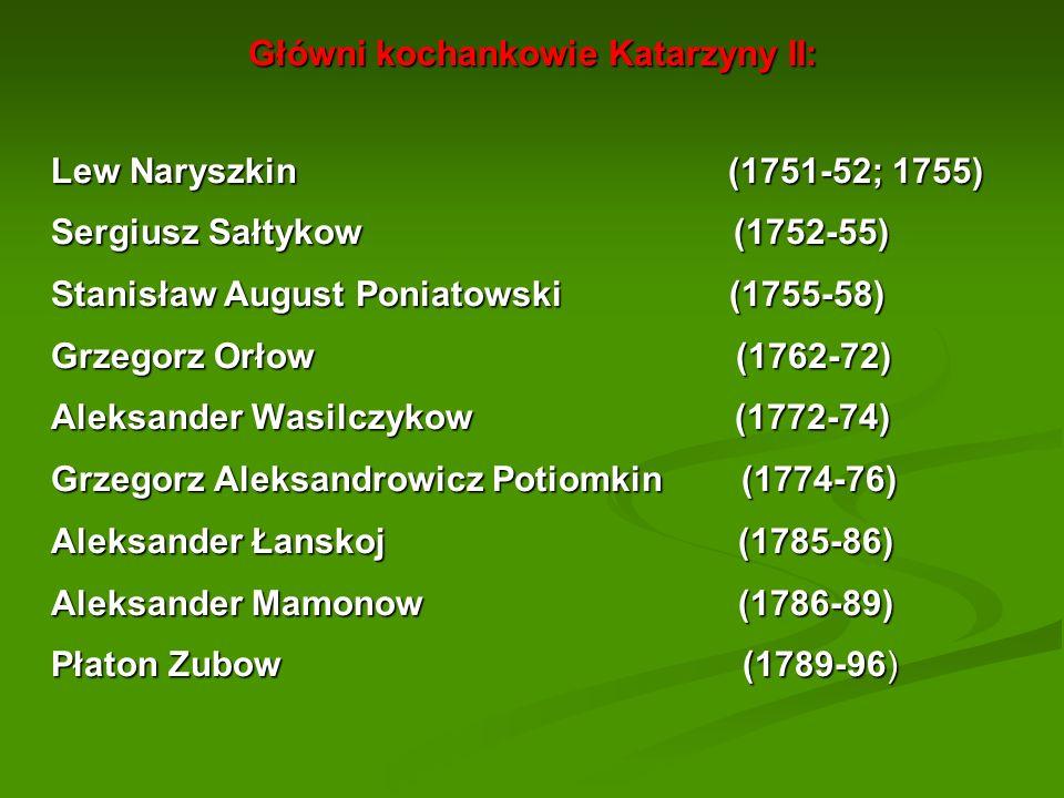 Główni kochankowie Katarzyny II: Lew Naryszkin (1751-52; 1755) Sergiusz Sałtykow (1752-55) Stanisław August Poniatowski (1755-58) Grzegorz Orłow (1762