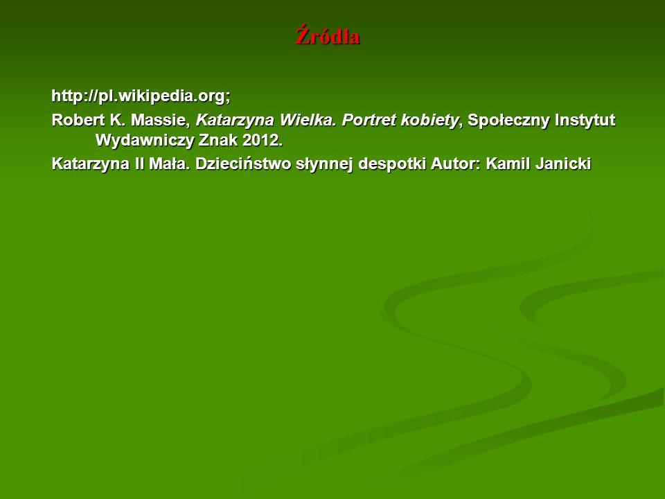Źródła http://pl.wikipedia.org; Robert K. Massie, Katarzyna Wielka. Portret kobiety, Społeczny Instytut Wydawniczy Znak 2012. Katarzyna II Mała. Dziec