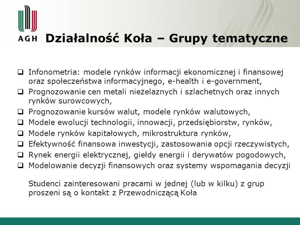 Działalność Koła W pracach Koła wykorzystujemy m.in.: Serwis WGPW Serwisy Bloomberga, Reutersa, IWeX, PolPx.pl, NordPool, dmbossa, gielda.onet.pl i inne Zasoby internetu dotyczące finansów i ekonomii Koło współpracuje, lub współpracowało w przeszłości m.in.