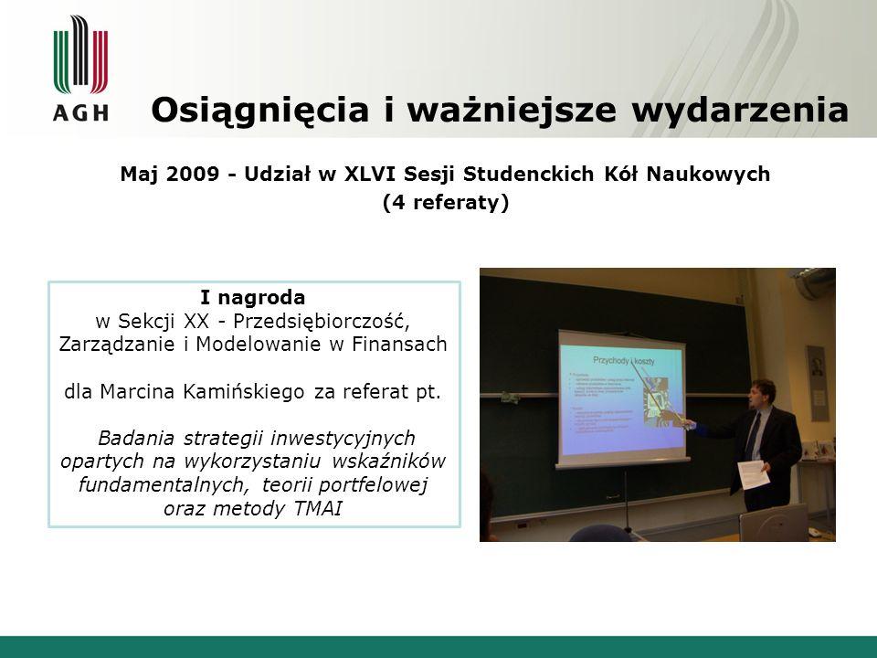 Osiągnięcia i ważniejsze wydarzenia Maj 2008 - Udział w XLV Sesji Studenckich Kół Naukowych (4 referaty) Zdobycie I, II i III nagrody w Sekcji XX - Przedsiębiorczość, Zarządzanie i Modelowanie w Finansach I.