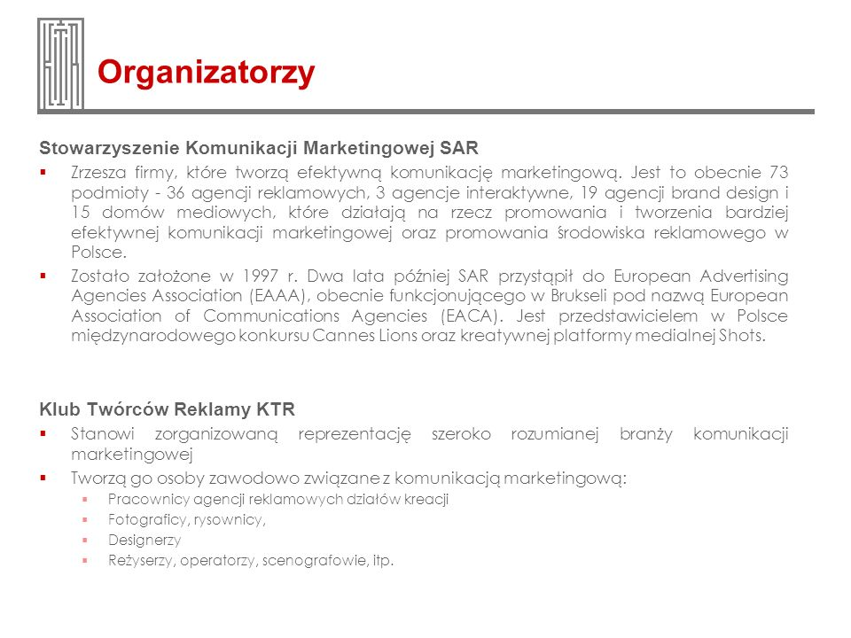 Organizatorzy Stowarzyszenie Komunikacji Marketingowej SAR Zrzesza firmy, które tworzą efektywną komunikację marketingową. Jest to obecnie 73 podmioty