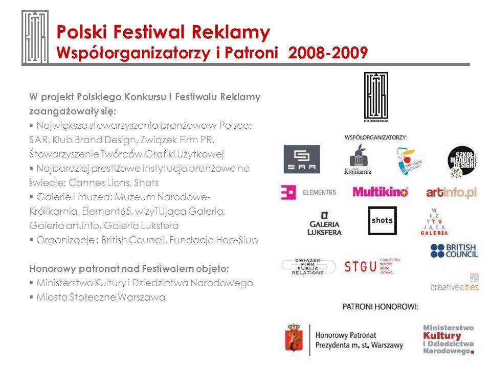 Polski Festiwal Reklamy Współorganizatorzy i Patroni 2008-2009 W projekt Polskiego Konkursu i Festiwalu Reklamy zaangażowały się: Największe stowarzys