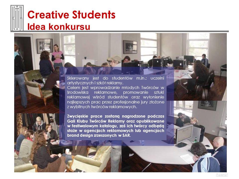 Creative Students Idea konkursu Powrót Skierowany jest do studentów m.in.: uczelni artystycznych i szkół reklamy. Celem jest wprowadzanie młodych Twór