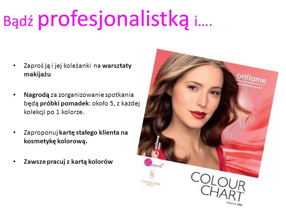 Bądź profesjonalistką i…. Zaproś ją i jej koleżanki na warsztaty makijażu Nagrodą za zorganizowanie spotkania będą próbki pomadek: około 5, z każdej k