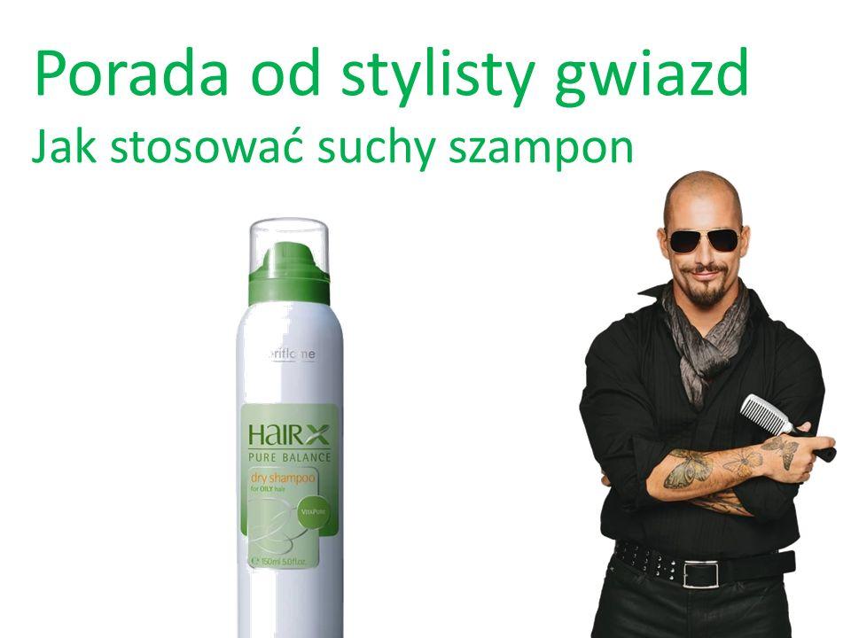 Porada od stylisty gwiazd Jak stosować suchy szampon