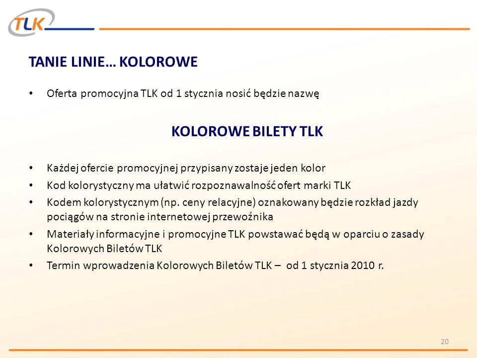 TANIE LINIE… KOLOROWE Oferta promocyjna TLK od 1 stycznia nosić będzie nazwę KOLOROWE BILETY TLK Każdej ofercie promocyjnej przypisany zostaje jeden k