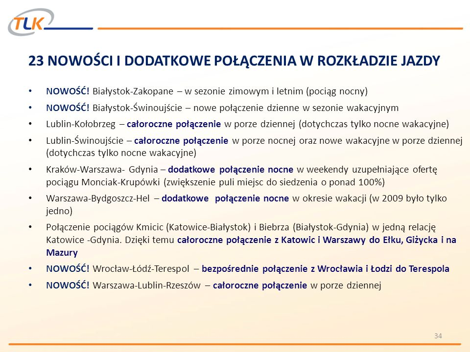 23 NOWOŚCI I DODATKOWE POŁĄCZENIA W ROZKŁADZIE JAZDY NOWOŚĆ! Białystok-Zakopane – w sezonie zimowym i letnim (pociąg nocny) NOWOŚĆ! Białystok-Świnoujś