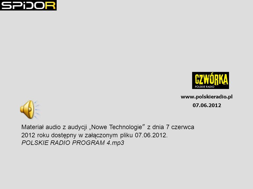 www.polskieradio.pl 07.06.2012 Materiał audio z audycji Nowe Technologie z dnia 7 czerwca 2012 roku dostępny w załączonym pliku 07.06.2012.
