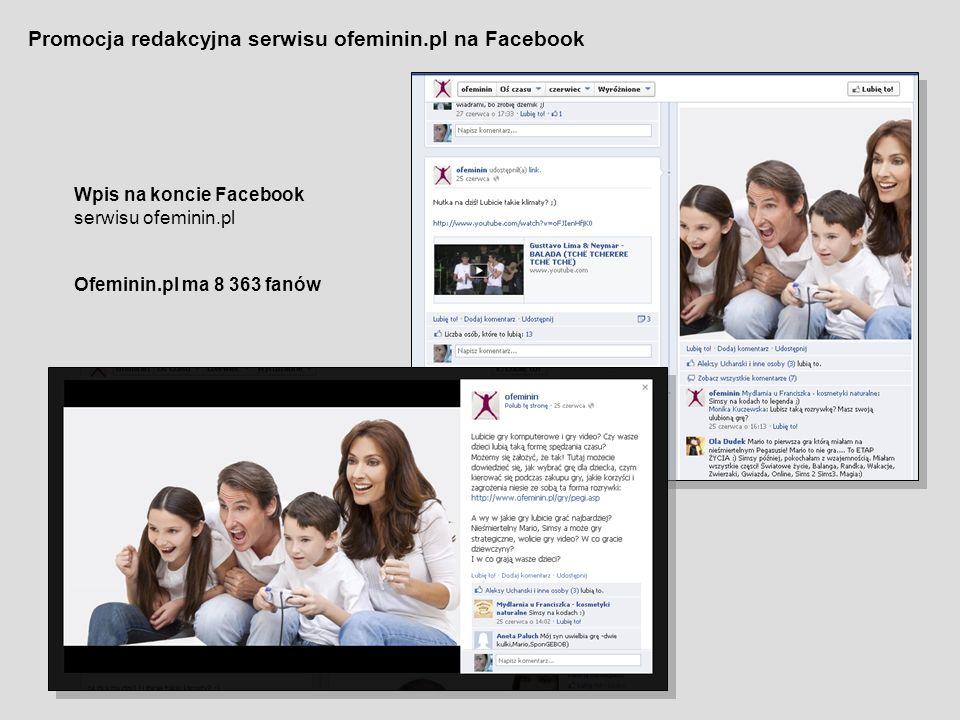 Promocja redakcyjna serwisu ofeminin.pl na Facebook Wpis na koncie Facebook serwisu ofeminin.pl Ofeminin.pl ma 8 363 fanów