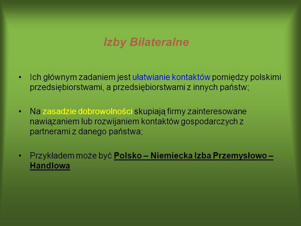 Izby Bilateralne Ich głównym zadaniem jest ułatwianie kontaktów pomiędzy polskimi przedsiębiorstwami, a przedsiębiorstwami z innych państw; Na zasadzi