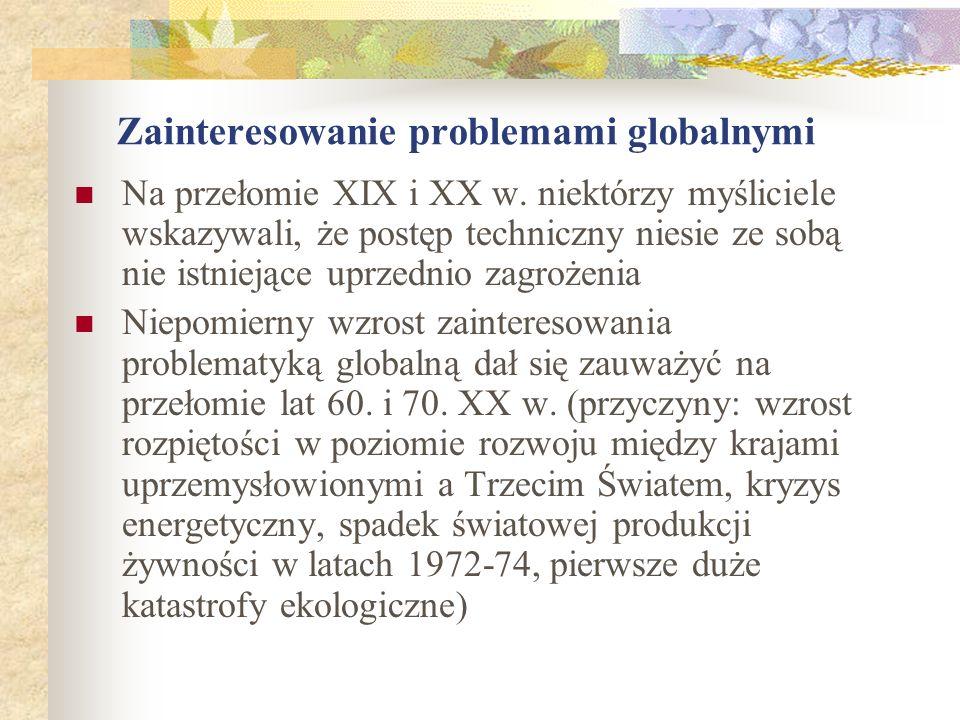 Zainteresowanie problemami globalnymi Na przełomie XIX i XX w. niektórzy myśliciele wskazywali, że postęp techniczny niesie ze sobą nie istniejące upr